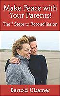 Make Peace with Your Parents! The 7 Steps to Reconciliation